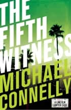 The Fifth Witness (Haller 4) - A Lincoln Lawyer Case ebook by Michael Connelly
