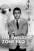 The Twilight Zone FAQ ebook by Dave Thompson