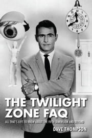 The Twilight Zone FAQ - All That's Left to Know About the Fifth Dimension and Beyond ebook by Dave Thompson