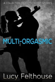 Multi-Orgasmic ebook by Lucy Felthouse