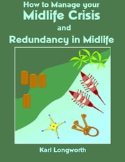 How to Manage your Midlife Crisis - and Redundancy in Midlife ebook by Karl Longworth