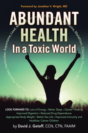 Abundant Health in a Toxic World ebook by David J. Getoff CCN CTN FAAIM, Jonathan V. Wright MD
