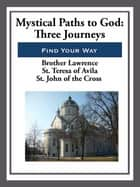 Mystical Paths to God - Three Journeys ebook by Brother Lawrence