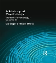 A History of Psychology - Modern Psychology Volume III ebook by George Sidney Brett