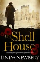 The Shell House ebook by Linda Newbery