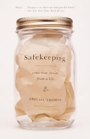 Safekeeping - Some True Stories from a Life ebook by Abigail Thomas
