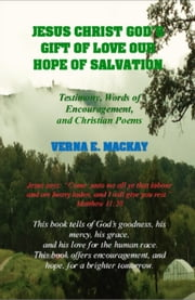 Jesus Christ God's Gift Of Love Our Hope Of Salvation ebook by Verna E. MacKay