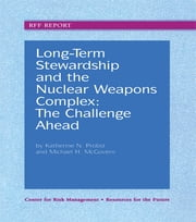 Long-Term Stewardship and the Nuclear Weapons Complex - The Challenge Ahead ebook by Katherine N. Probst,Michael H. McGovern
