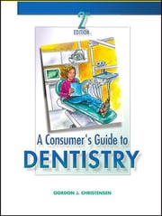 A Consumer's Guide to Dentistry ebook by Gordon J. Christensen