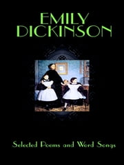 Emily Dickinson - Selected Poems and Word Songs ebook by Emily Dickinson