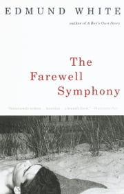 The Farewell Symphony ebook by Edmund White