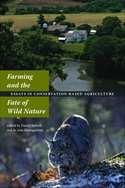 Farming and the Fate of Wild Nature - Essays on Conservation-based Agriculture ebook by