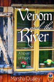 Venom and the River - A Novel of Pepin ebook by Marsha Qualey