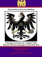 Passages From My Life; Together With Memoirs Of The Campaign of 1813 And 1814 ebook by Pickle Partners Publishing,General Freiherr (Baron) Friedrich Karl Ferdinand von Müffling,Colonel Philip Yorke
