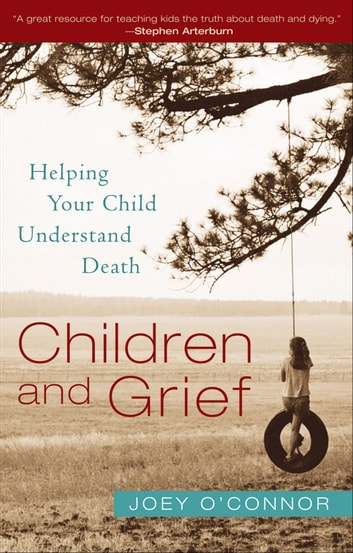 Children and Grief - Helping Your Child Understand Death ebook by Joey O'Connor