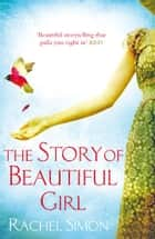 The Story of Beautiful Girl - The beloved Richard and Judy Book Club pick eBook by Rachel Simon