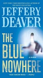 The Blue Nowhere: A Novel ebook by Jeffery Deaver
