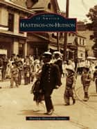 Hastings-on-Hudson ebook by Hastings Historical Society