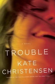Trouble - A Novel ebook by Kate Christensen
