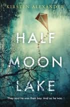 Half Moon Lake ebook by Kirsten Alexander