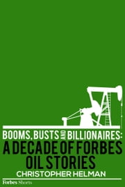 Booms, Busts And Billionaires: A Decade Of Forbes Oil Stories ebook by Christopher Helman