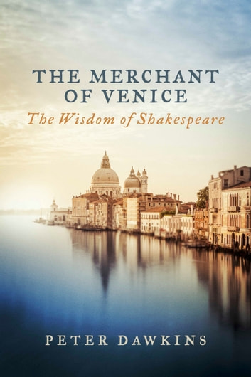 The Merchant of Venice - The Wisdom of Shakespeare ebook by Peter Dawkins
