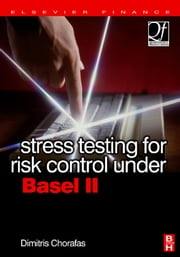 Stress Testing for Risk Control Under Basel II ebook by Chorafas, Dimitris N.