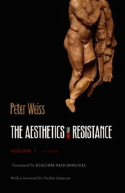 The Aesthetics of Resistance, Volume 1 - A Novel ebook by Peter Weiss,Joachim Neugroschel,Fredric Jameson,Robert Cohen