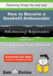 How to Become a Goodwill Ambassador - How to Become a Goodwill Ambassador ebook by Tyree Mathews