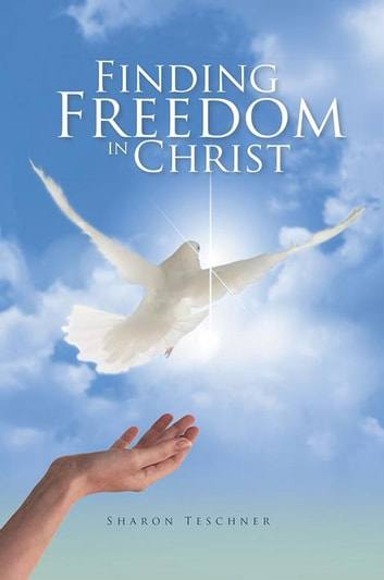 Finding Freedom in Christ ebook by Sharon Teschner