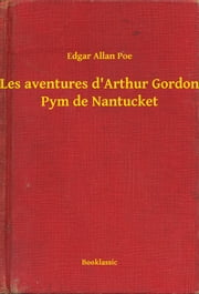 Les aventures d'Arthur Gordon Pym de Nantucket ebook by Edgar Allan Poe