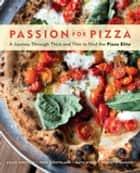 Passion for Pizza - A Journey Through Thick and Thin to Find the Pizza Elite ebook by Craig Whitson, Tore Gjesteland, Mats Widen,...