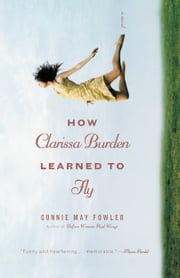 How Clarissa Burden Learned to Fly ebook by Connie May Fowler