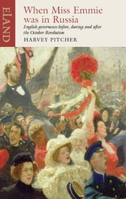 When Miss Emmie was in Russia - English governesses before, during and after the October Revolution ebook by Harvey Pitcher