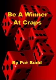 Be A Winner At Craps ebook by Pat Budd