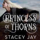 Princess of Thorns audiobook by Stacey Jay