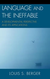 Language and the Ineffable - A Developmental Perspective and Its Applications ebook by Louis S. Berger