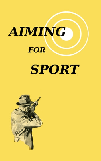 Aiming for Sport - In Group Rifle Shooting ebook by Sporting Arms & Ammunition Manufacturers' Instit.