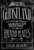 Ghostland ebook by Colin Dickey