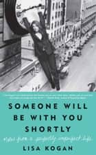 Someone Will Be with You Shortly - Notes from a Perfectly Imperfect Life ebook by Lisa Kogan