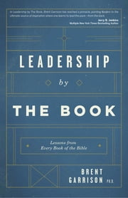 Leadership by the Book - Lessons from Every Book of the Bible ebook by Brent Garrison
