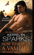 How to Seduce a Vampire (Without Really Trying) ebook by