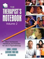 The Therapist's Notebook, Volume 2 - More Homework, Handouts, and Activities for Use in Psychotherapy ebook by Lorna L Hecker,Catherine Ford Sori