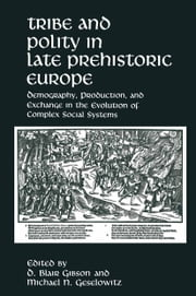 Tribe and Polity in Late Prehistoric Europe - Demography, Production, and Exchange in the Evolution of Complex Social Systems ebook by