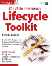 The Data Warehouse Lifecycle Toolkit ebook by Ralph Kimball,Margy Ross,Warren Thornthwaite,Joy Mundy,Bob Becker