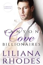 Canyon Cove Billionaires - Five Book Boxed Set ebook by Liliana Rhodes