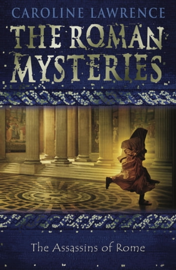 The Roman Mysteries: The Assassins of Rome - Book 4 ebook by Caroline Lawrence