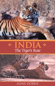 India: The Tiger's Roar ebook by Aline Dobbie