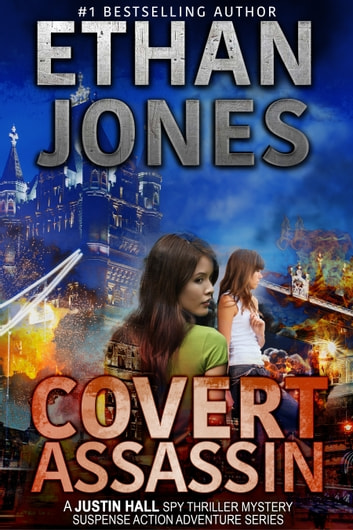 Covert Assassin: A Justin Hall Spy Thriller - Assassination International Espionage Suspense Mission - Book 13 ebook by Ethan Jones
