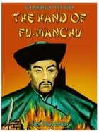 The Hand Of Fu-Manchu / Being a New Phase in the Activities of Fu-Manchu, the Devil Doctor ebook by Sax Rohmer